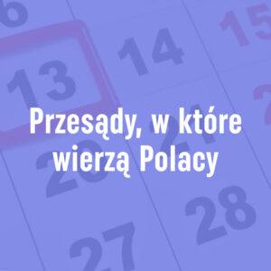 Przesądy, w które wierzą Polacy
