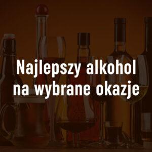 Najlepsze alkohol na wybrane okazje